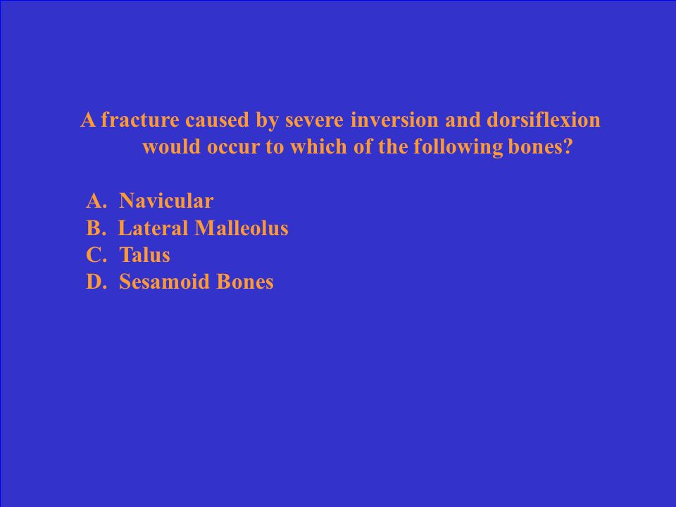 A fracture caused by severe inversion and dorsiflexion would occur to which of the following bones
