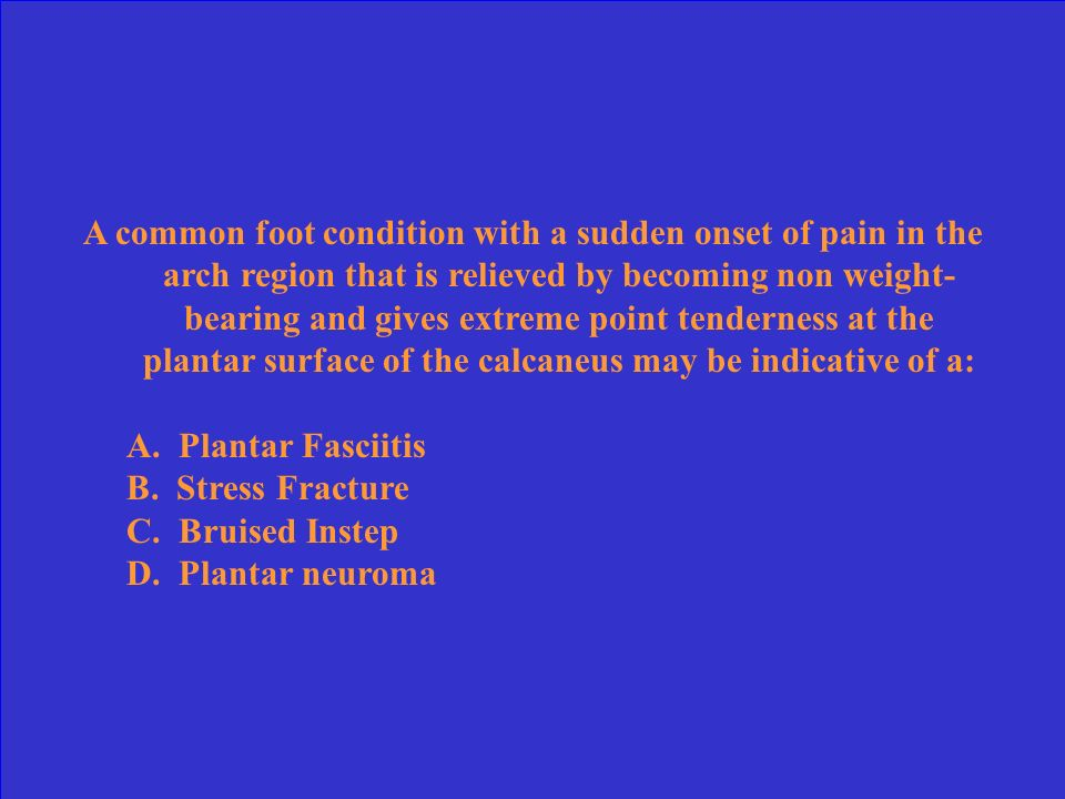 A common foot condition with a sudden onset of pain in the arch region that is relieved by becoming non weight-bearing and gives extreme point tenderness at the plantar surface of the calcaneus may be indicative of a: