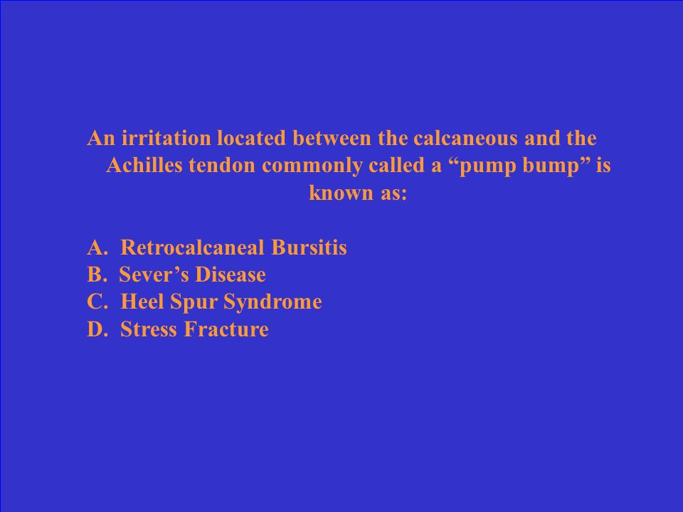 An irritation located between the calcaneous and the Achilles tendon commonly called a pump bump is known as: