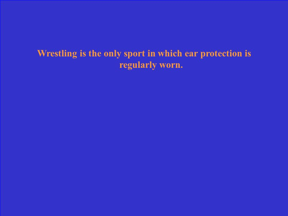 Wrestling is the only sport in which ear protection is regularly worn.