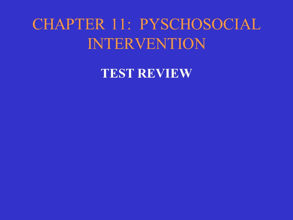CHAPTER 11: PYSCHOSOCIAL INTERVENTION