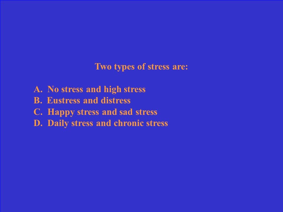 Two types of stress are: