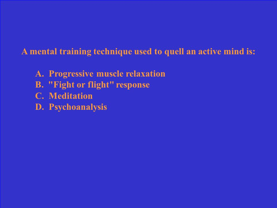 A mental training technique used to quell an active mind is: