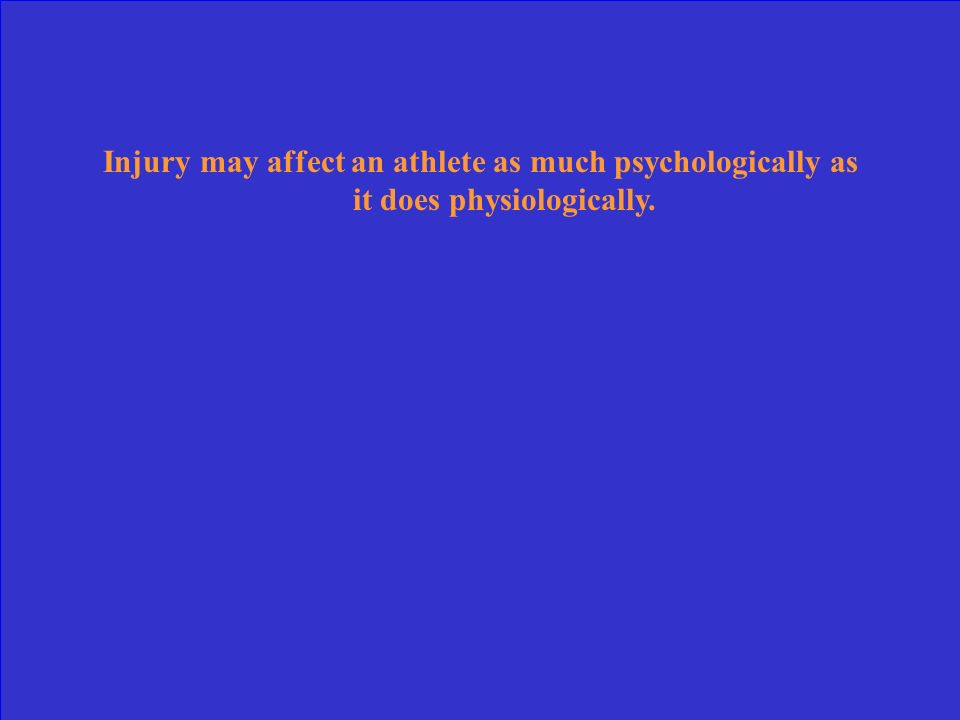 Injury may affect an athlete as much psychologically as it does physiologically.