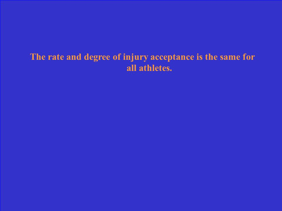 The rate and degree of injury acceptance is the same for all athletes.