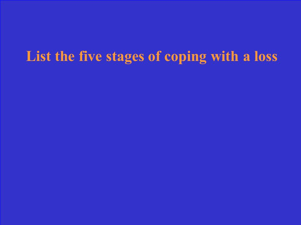 List the five stages of coping with a loss