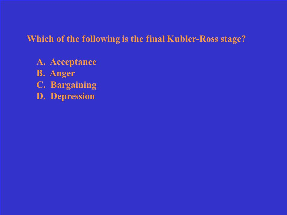 Which of the following is the final Kubler-Ross stage