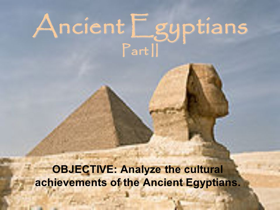 Ancient Egyptians Part II