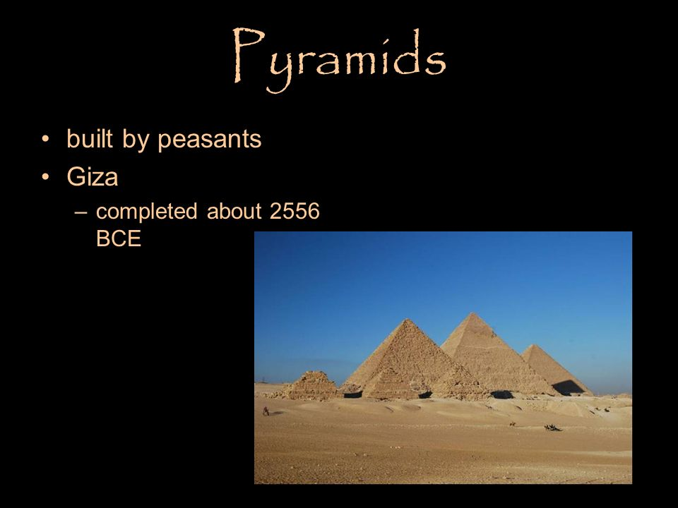 Pyramids built by peasants Giza completed about 2556 BCE