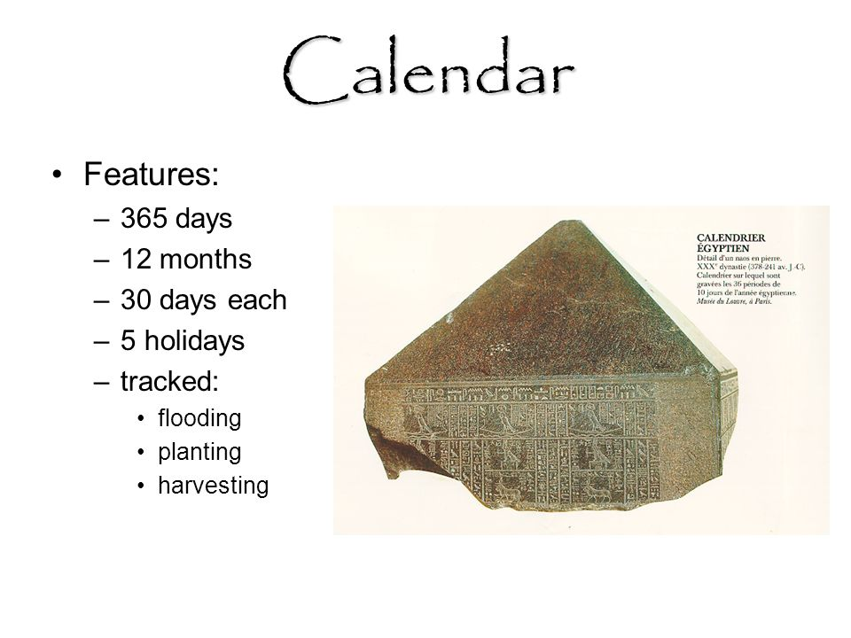 Calendar Features: 365 days 12 months 30 days each 5 holidays tracked: