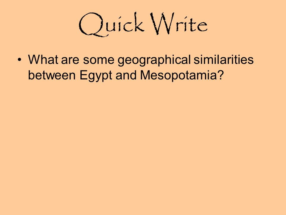 Quick Write What are some geographical similarities between Egypt and Mesopotamia