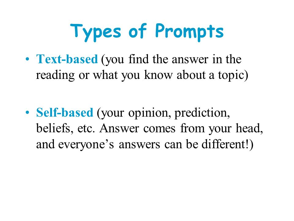 Types of Prompts Text-based (you find the answer in the reading or what you know about a topic)