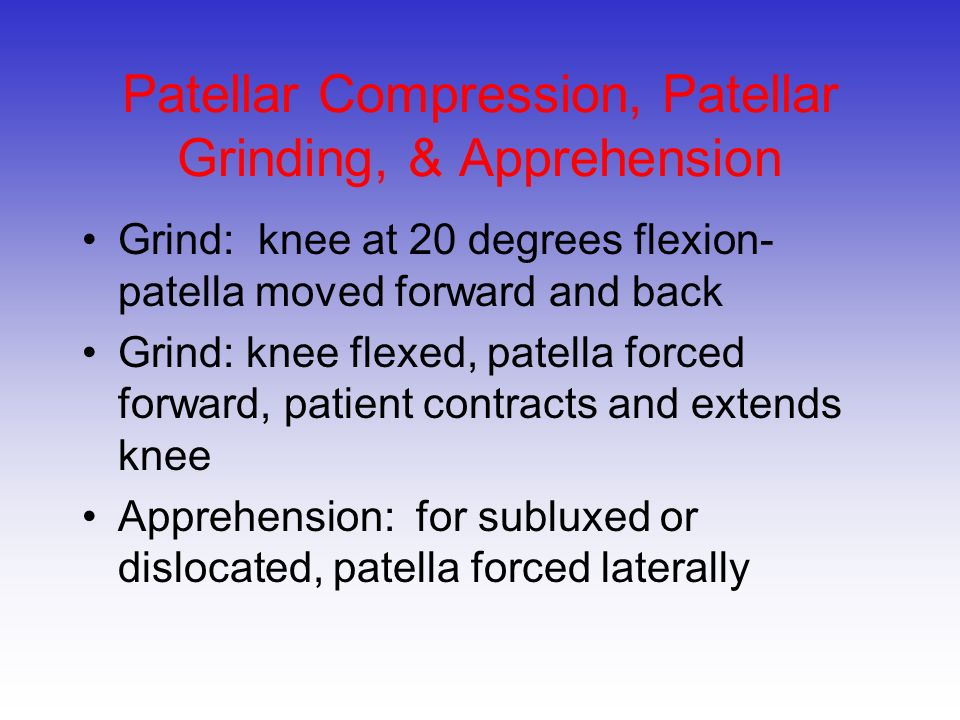 Patellar Compression, Patellar Grinding, & Apprehension