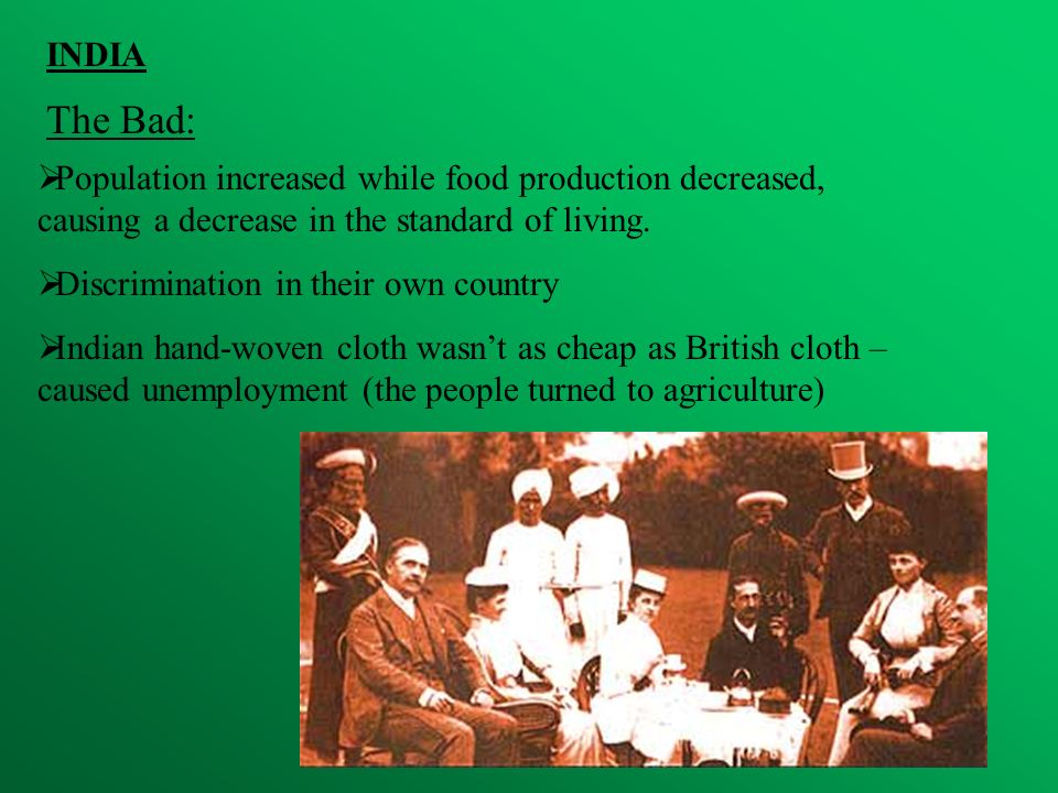 INDIA The Bad: Population increased while food production decreased, causing a decrease in the standard of living.
