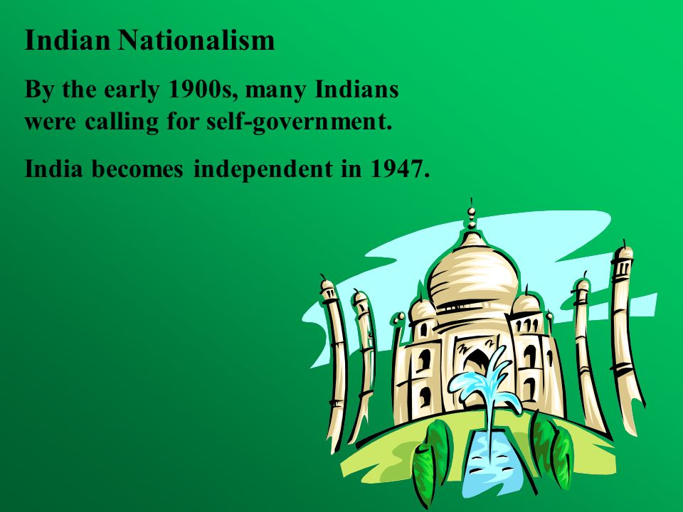 Indian NationalismBy the early 1900s, many Indians were calling for self-government.