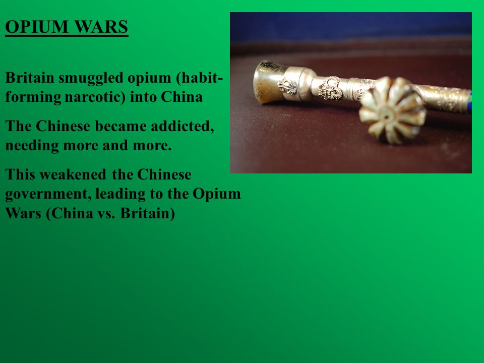 OPIUM WARS Britain smuggled opium (habit-forming narcotic) into China