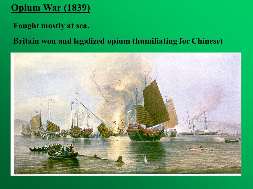 Opium War (1839) Fought mostly at sea.