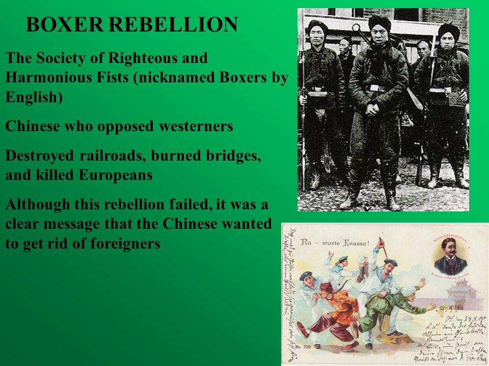 BOXER REBELLION The Society of Righteous and Harmonious Fists (nicknamed Boxers by English) Chinese who opposed westerners.