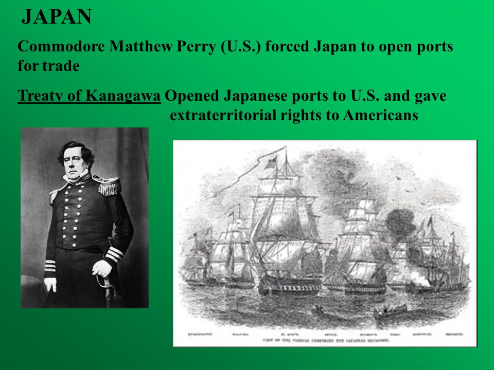 JAPAN Commodore Matthew Perry (U.S.) forced Japan to open ports for trade.