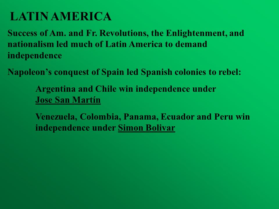 LATIN AMERICASuccess of Am. and Fr. Revolutions, the Enlightenment, and nationalism led much of Latin America to demand independence.
