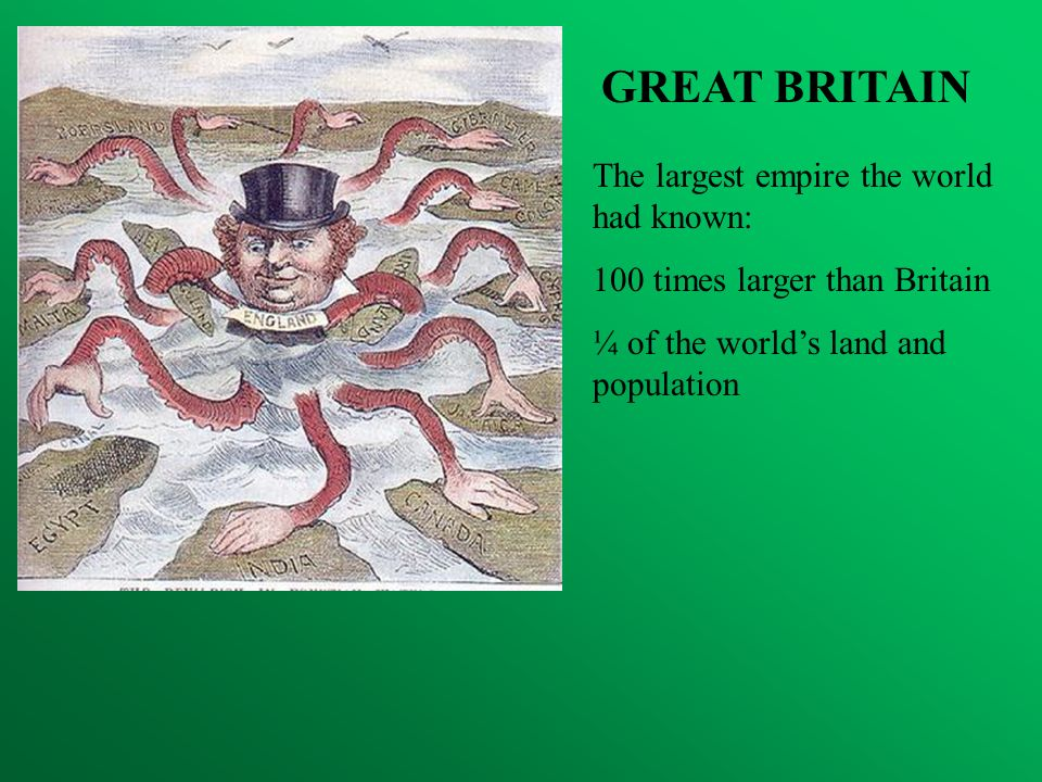 GREAT BRITAIN The largest empire the world had known:
