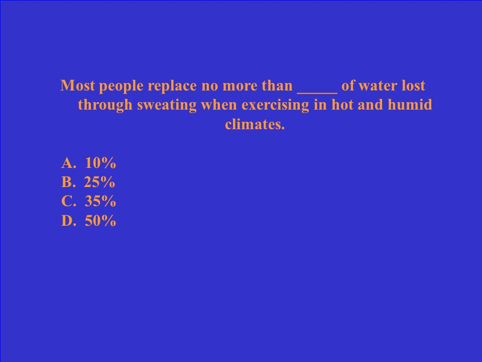 Most people replace no more than _____ of water lost through sweating when exercising in hot and humid climates.