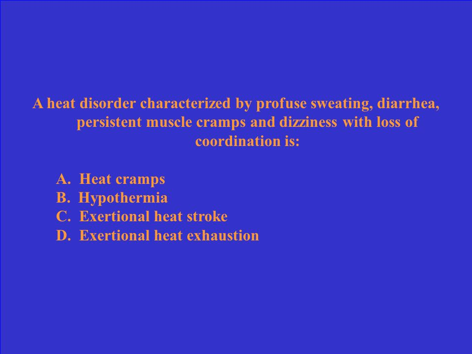 A heat disorder characterized by profuse sweating, diarrhea, persistent muscle cramps and dizziness with loss of coordination is: