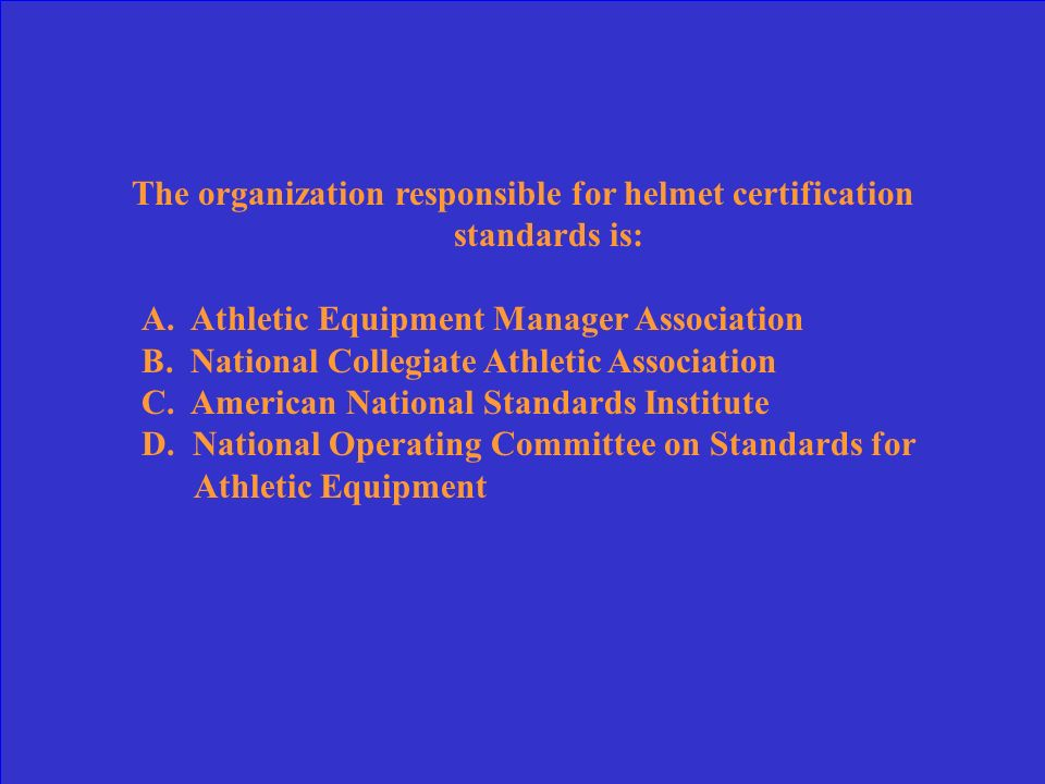 The organization responsible for helmet certification standards is: