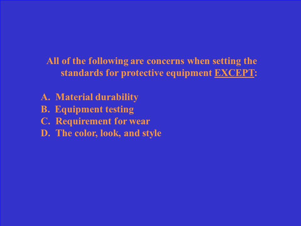All of the following are concerns when setting the standards for protective equipment EXCEPT: