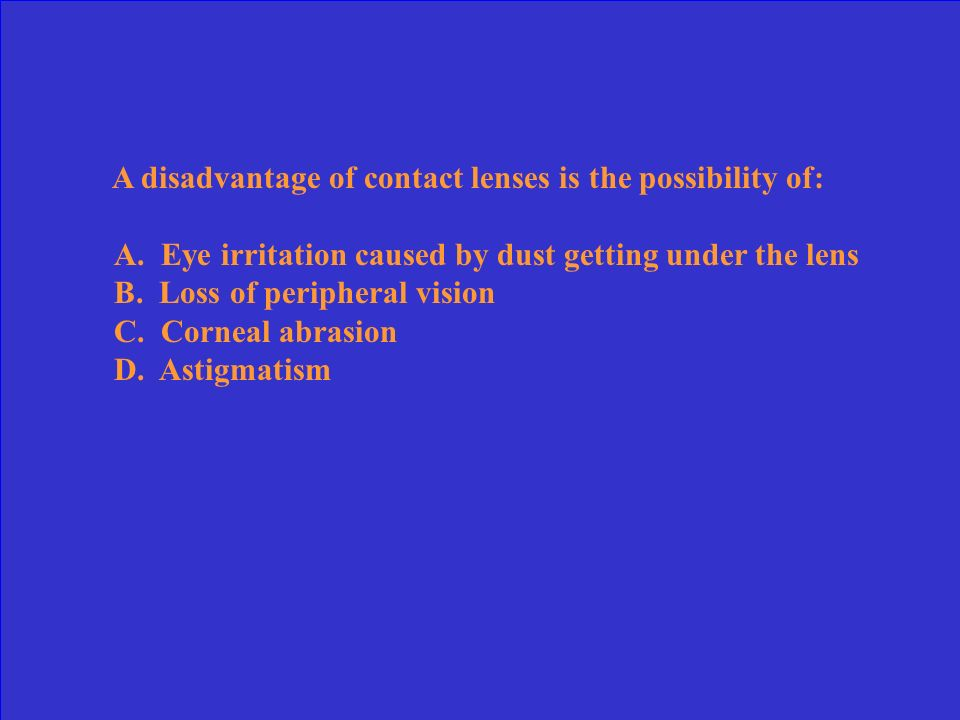 A disadvantage of contact lenses is the possibility of: