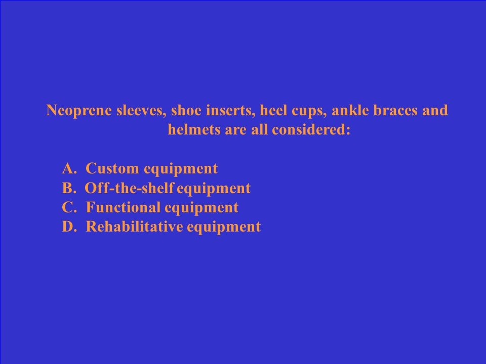 Neoprene sleeves, shoe inserts, heel cups, ankle braces and helmets are all considered: