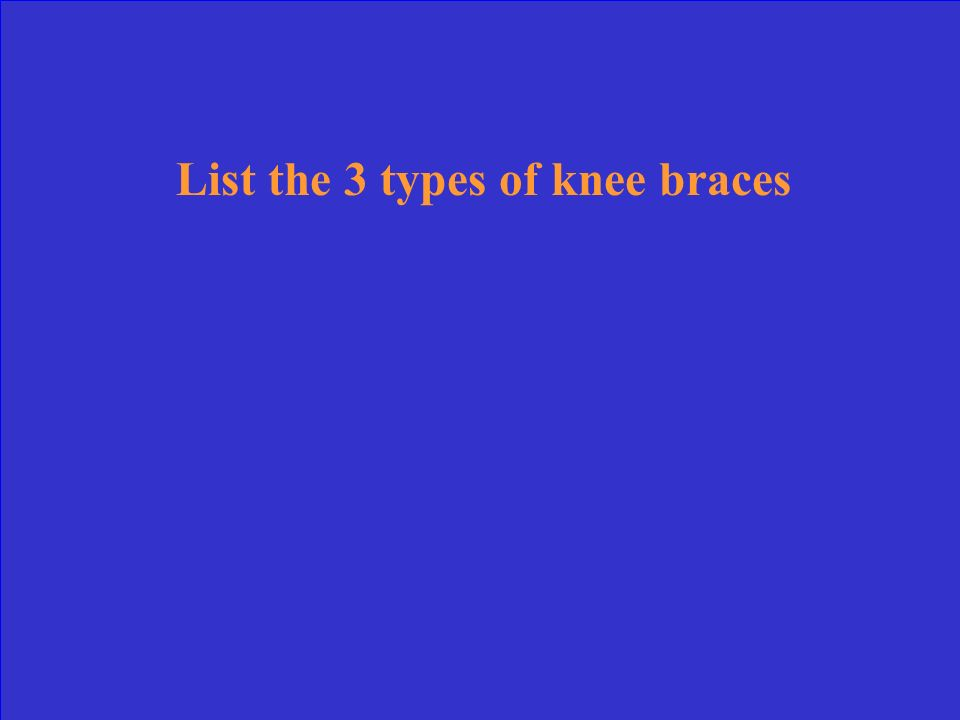 List the 3 types of knee braces