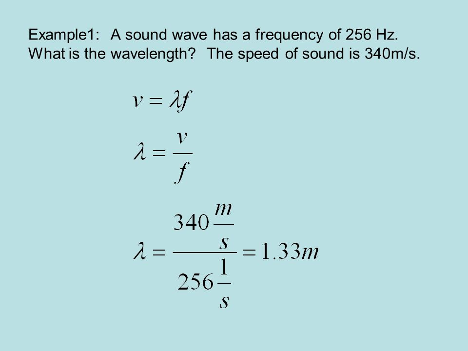 Example1: A sound wave has a frequency of 256 Hz