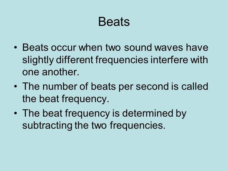 Beats Beats occur when two sound waves have slightly different frequencies interfere with one another.