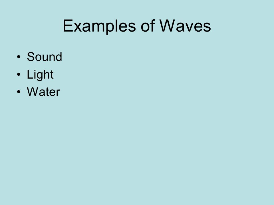 Examples of Waves Sound Light Water