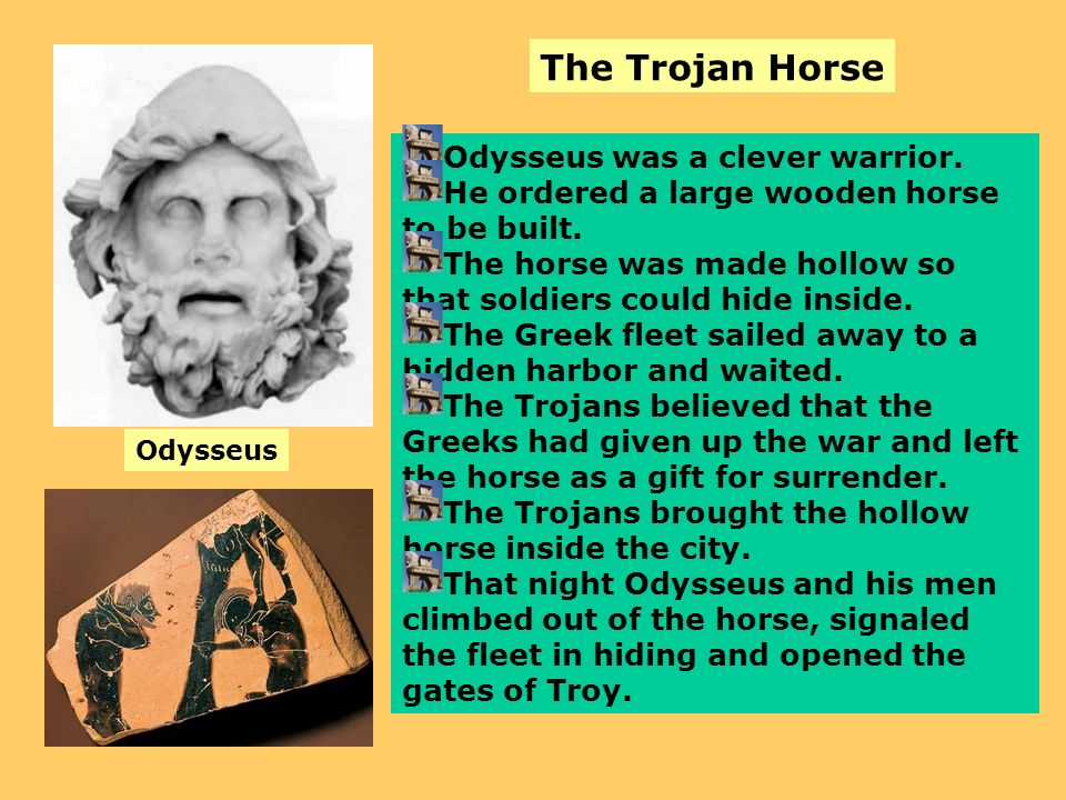 The Trojan Horse Odysseus was a clever warrior.