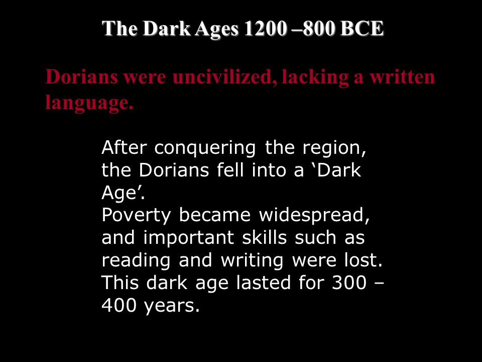 Dorians were uncivilized, lacking a written language.