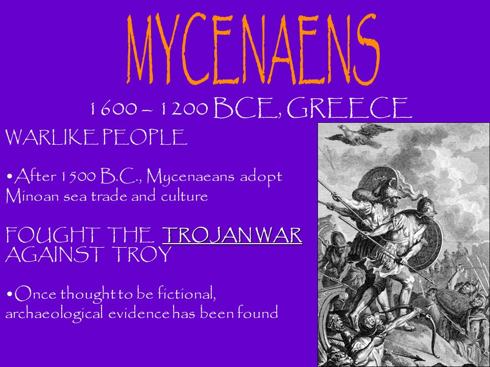 MYCENAENS 1600 – 1200 BCE, GREECE WARLIKE PEOPLE