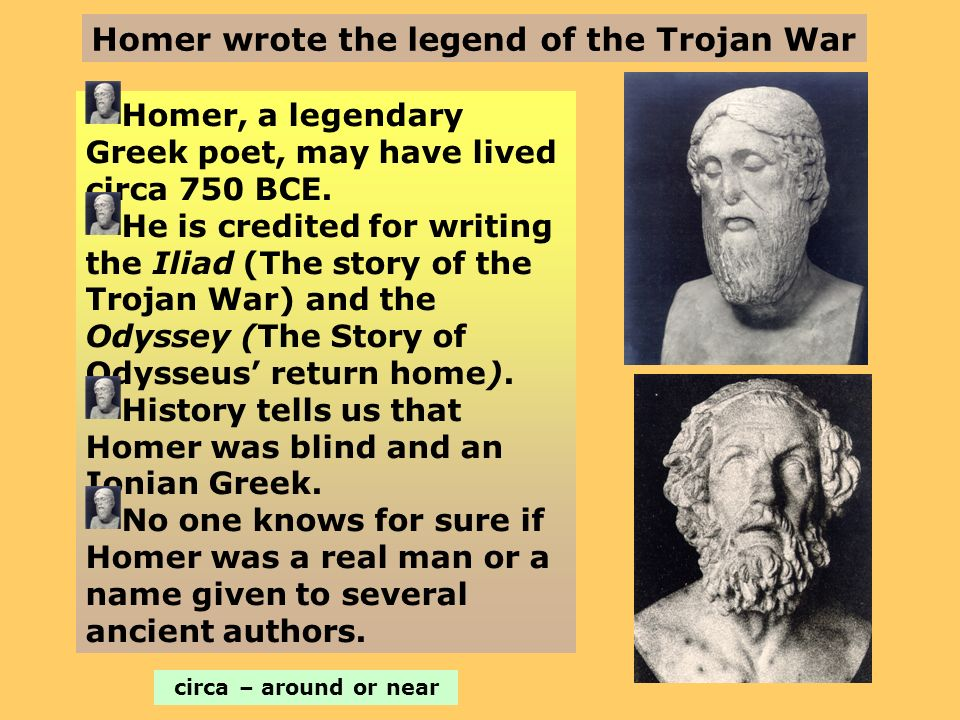 Homer wrote the legend of the Trojan War