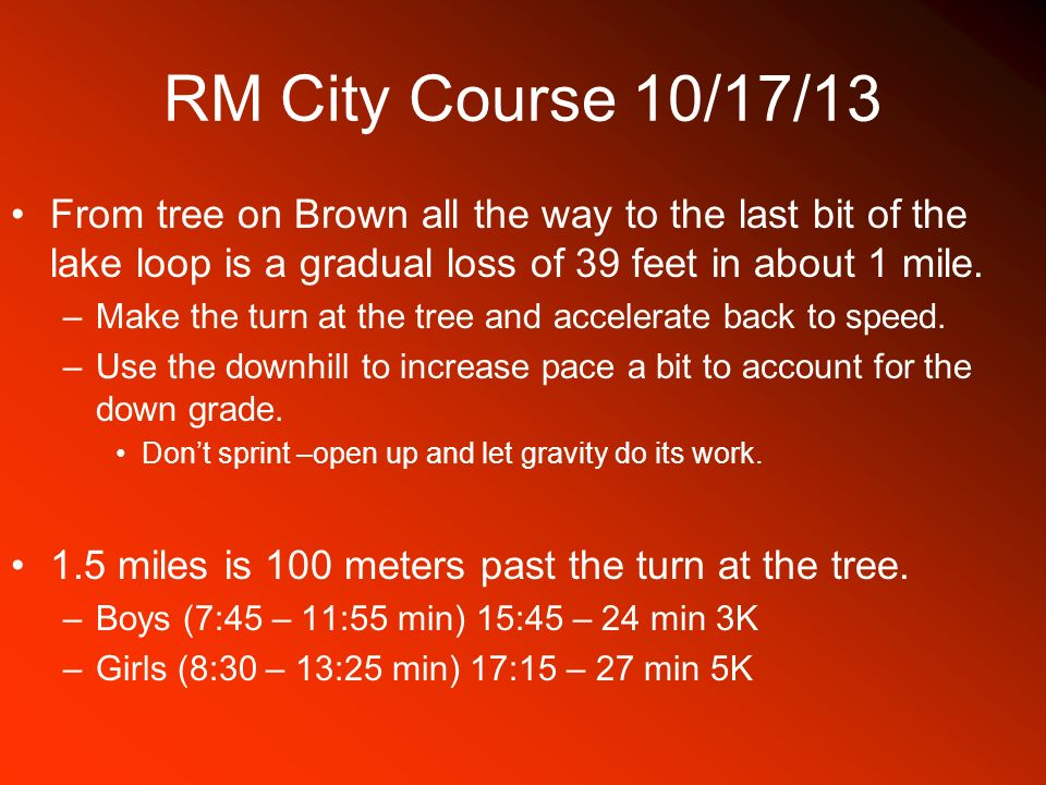 RM City Course 10/17/13 From tree on Brown all the way to the last bit of the lake loop is a gradual loss of 39 feet in about 1 mile.