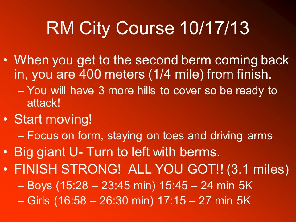 RM City Course 10/17/13 When you get to the second berm coming back in, you are 400 meters (1/4 mile) from finish.