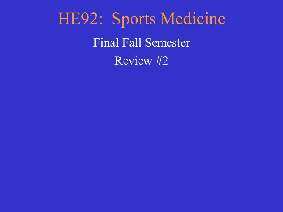HE92: Sports Medicine Final Fall Semester Review #2