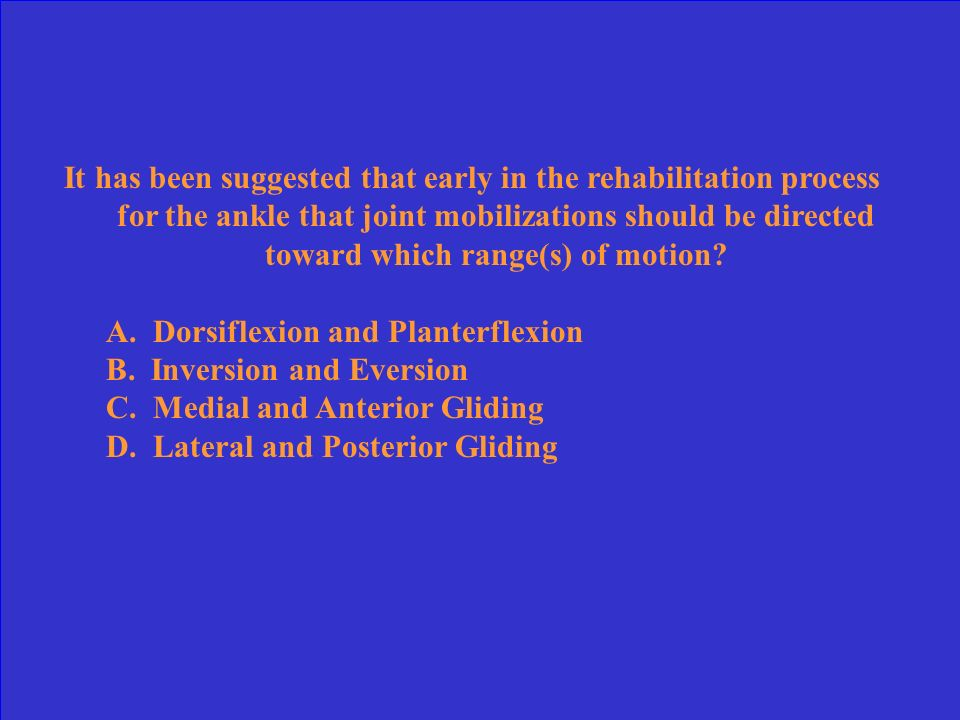 It has been suggested that early in the rehabilitation process for the ankle that joint mobilizations should be directed toward which range(s) of motion