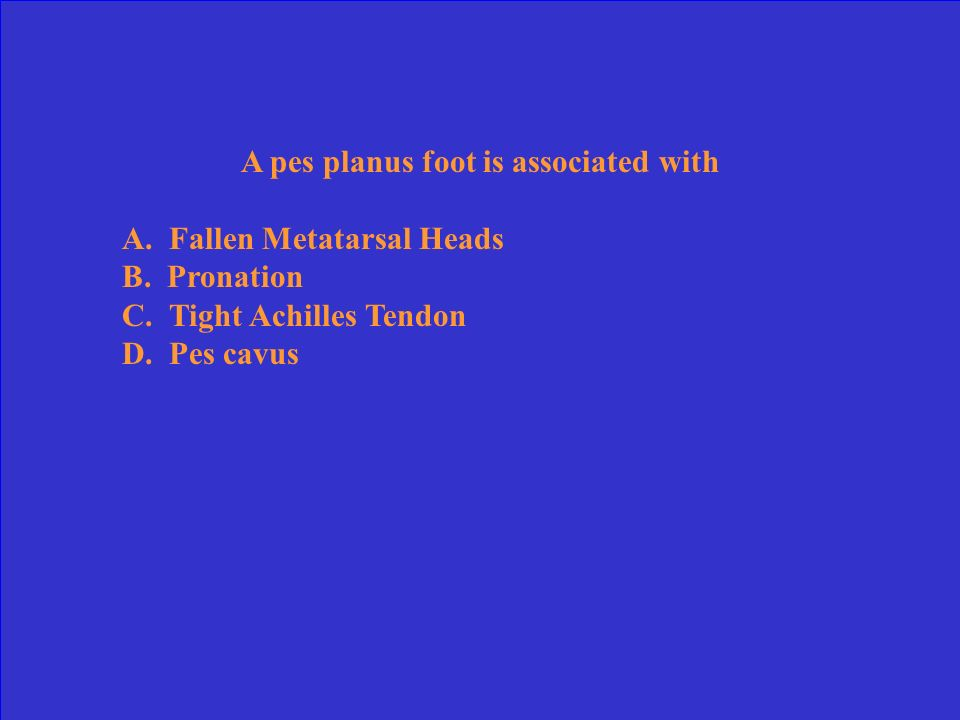 A pes planus foot is associated with
