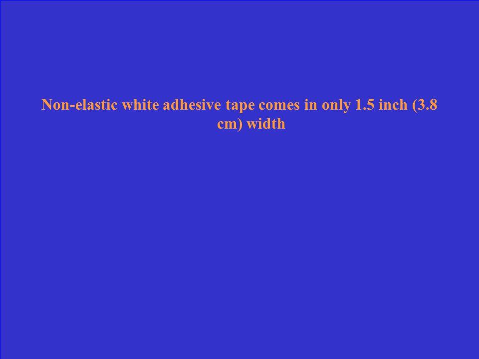 Non-elastic white adhesive tape comes in only 1.5 inch (3.8 cm) width