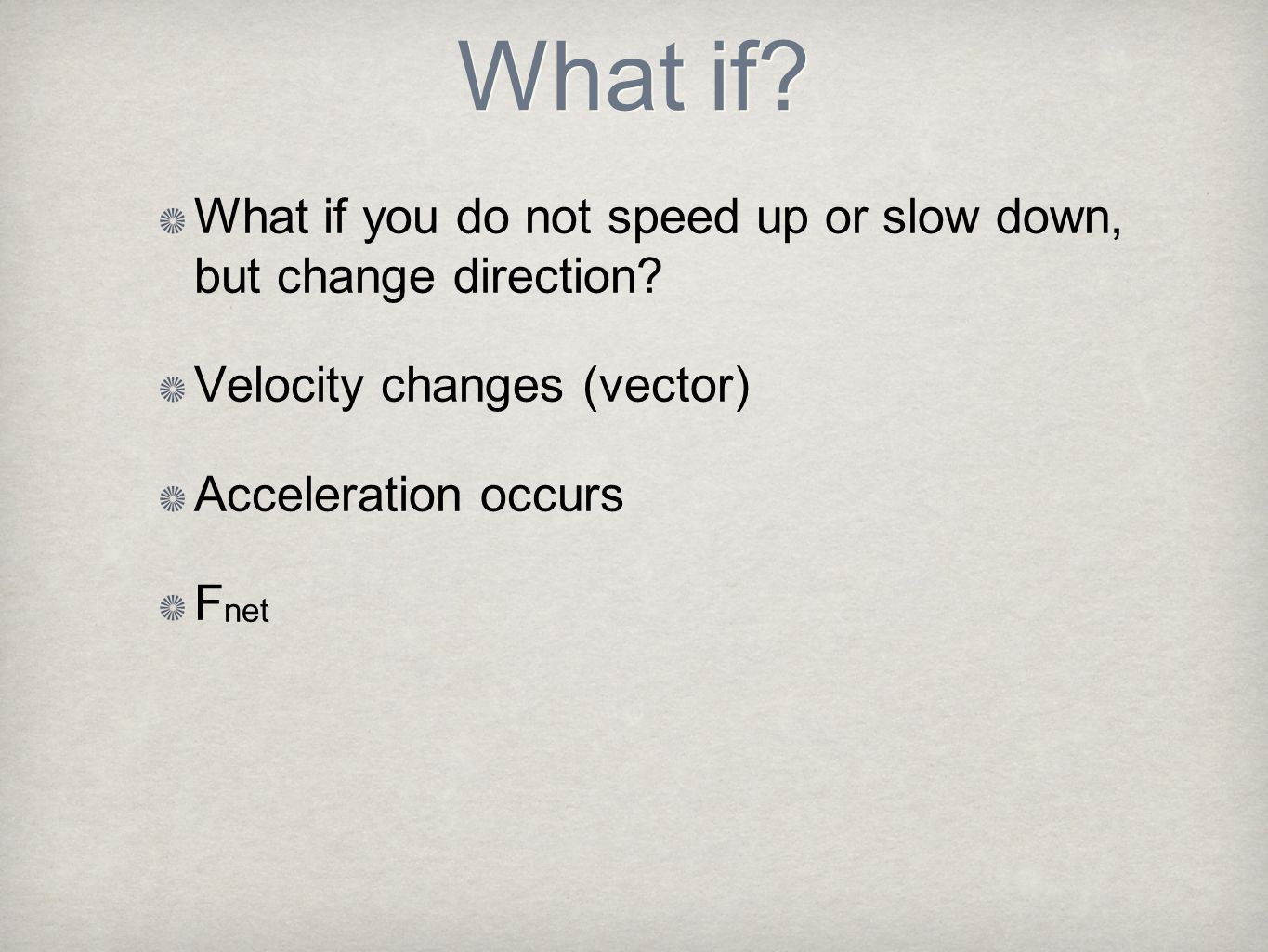 What if What if you do not speed up or slow down, but change direction Velocity changes (vector)