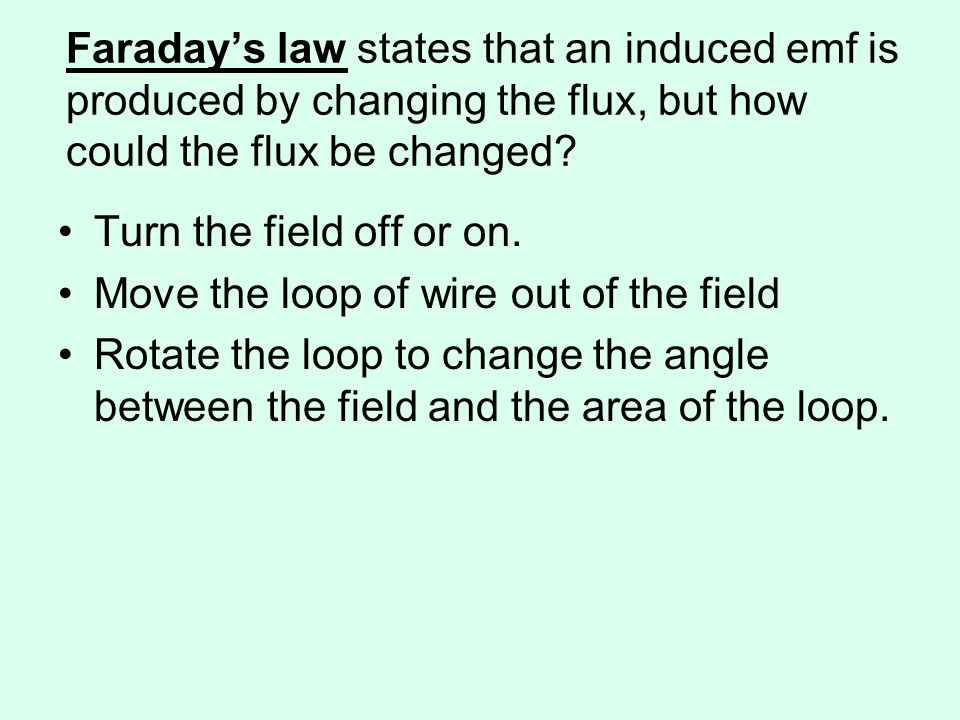 Faraday's law states that an induced emf is produced by changing the flux, but how could the flux be changed