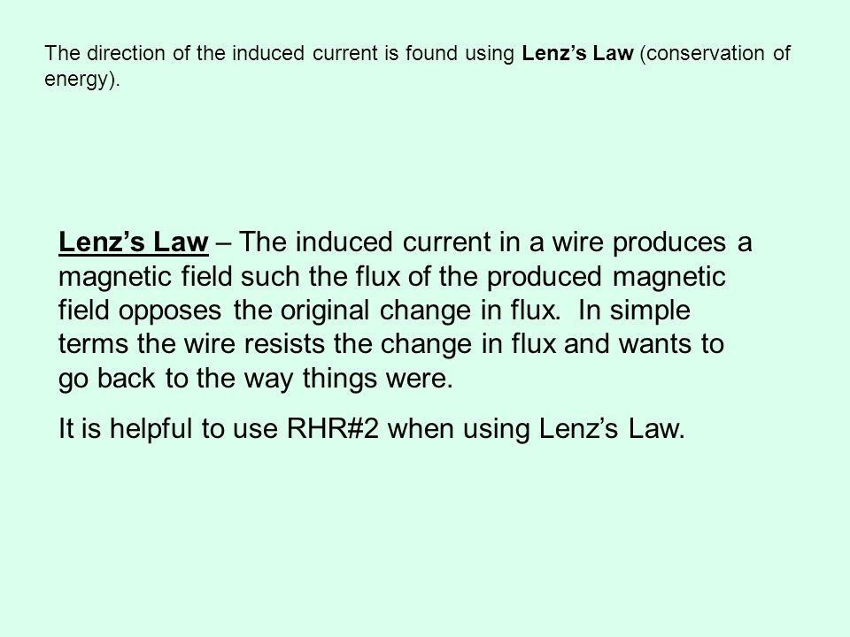 It is helpful to use RHR#2 when using Lenz's Law.