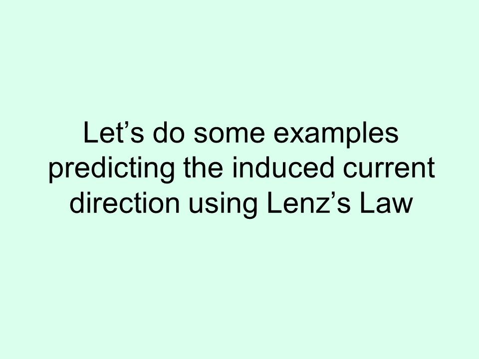 Let's do some examples predicting the induced current direction using Lenz's Law