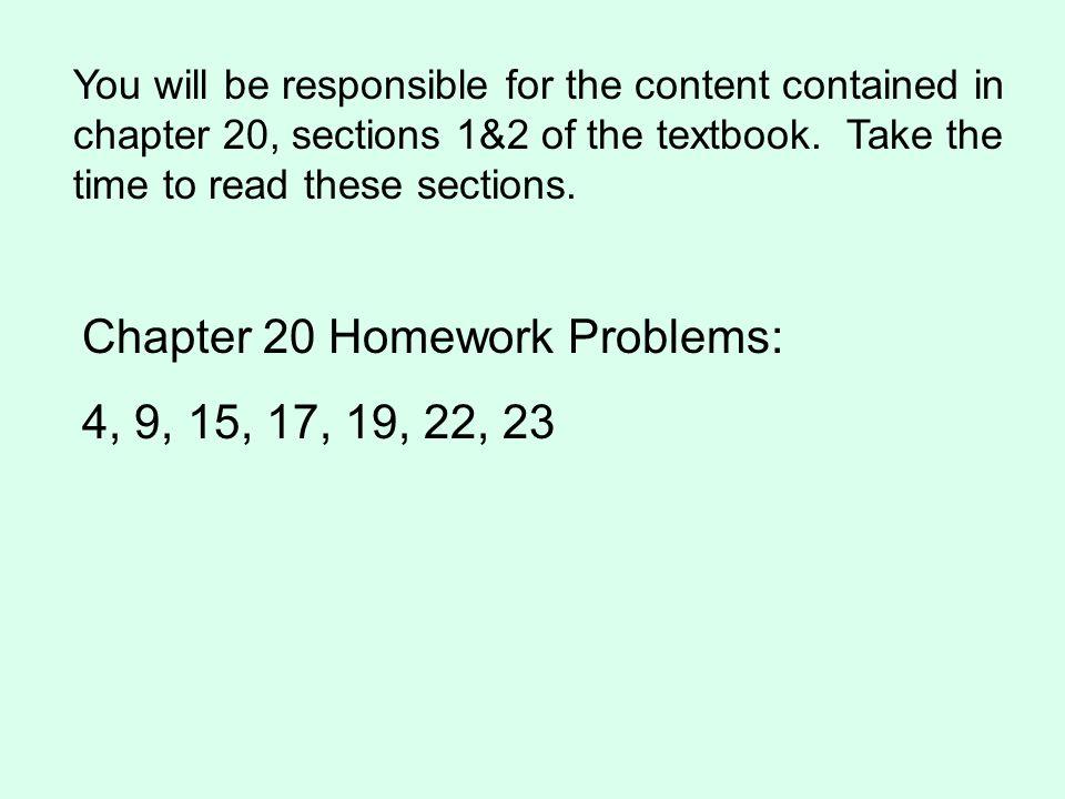 Chapter 20 Homework Problems: 4, 9, 15, 17, 19, 22, 23